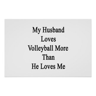 My Husband Loves Volleyball More Than He Loves Me Print