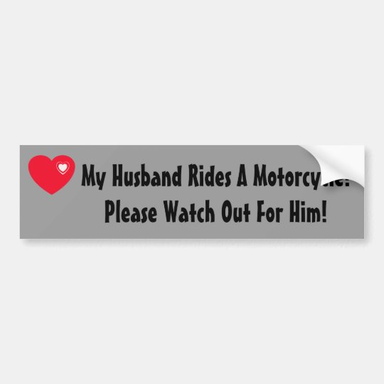 My Husband Rides A Motorcycle! Watch for Him Bumper Sticker