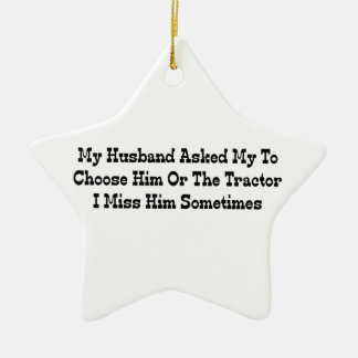 My Husband Told Me To Choose Him Or The Tractor Ceramic Star Decoration