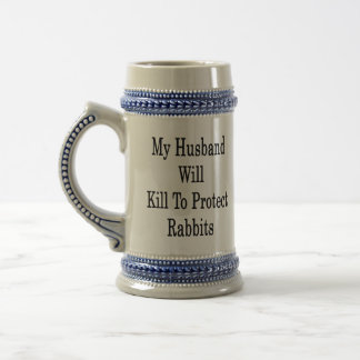 My Husband Will Kill To Protect Rabbits Beer Steins