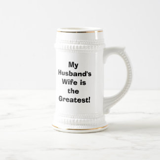 """MY HUSBAND'S WIFE IS THE GREATEST BEER STEINS"