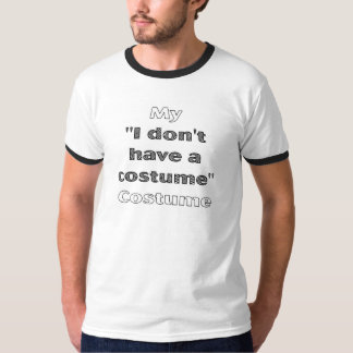 My I Dont Have A Costume Costume T-Shirt