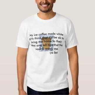 My ice coffee tee shirts