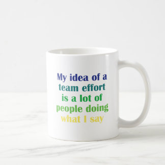 My Idea of a Team Effort... Basic White Mug