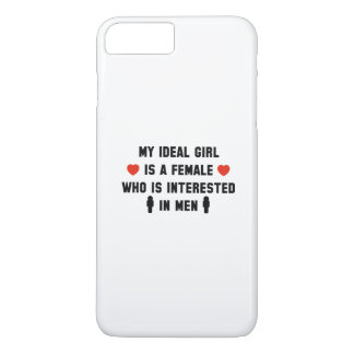 My Ideal Girl Is A Female Who Is Interested In Men iPhone 7 Plus Case