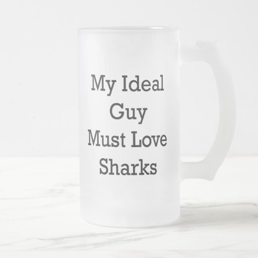 My Ideal Guy Must Love Sharks Coffee Mugs