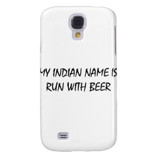 My Indian Name Is Run With Beer Galaxy S4 Cases
