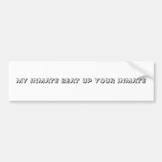 MY INMATE BEAT UP YOUR INMATE BUMPER STICKER