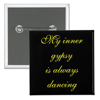 My inner gypsyis always dancing 15 cm square badge