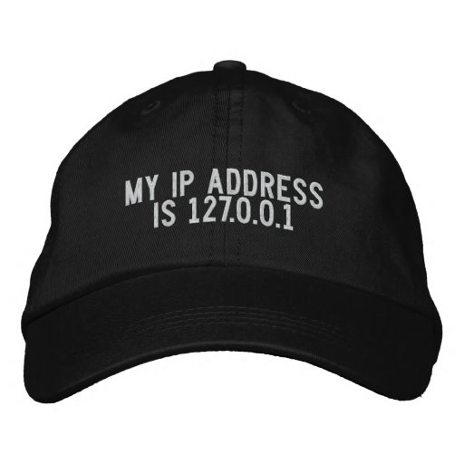My IP address is 127.0.0.1 Embroidered Baseball Caps