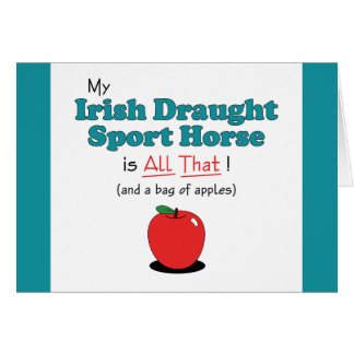My Irish Draught Sport Horse is All That! Greeting Card