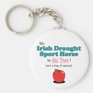 My Irish Draught Sport Horse is All That! Keychain