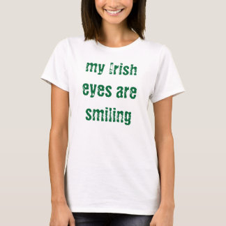my Irish eyes are smiling - t-shirt