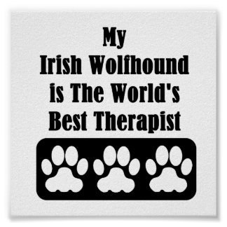 My Irish Wolfhound is The World's Best Therapist Poster