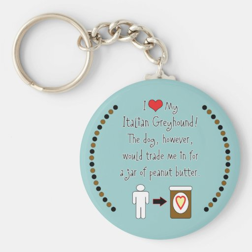 My Italian Greyhound Loves Peanut Butter Keychain