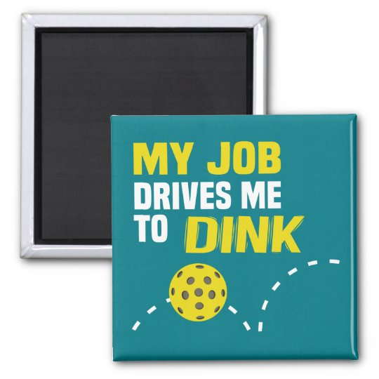 """My Job Drives Me to Dink"" Pickleball Magnet"
