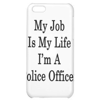 My Job Is My Life I'm A Police Officer Case For iPhone 5C