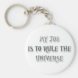 My Job Is To Rule The Universe Basic Round Button Key Ring