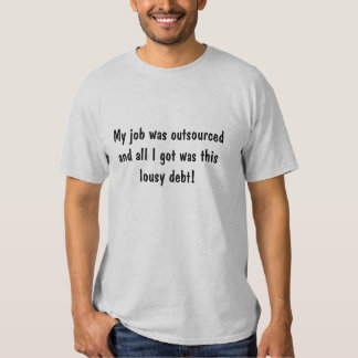 My job was outsourcedand all I got was this lou... Tshirt