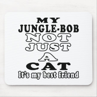 My Jungle-bob not just a cat it s my best friend Mouse Pads