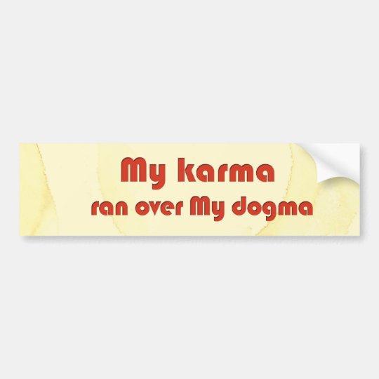 My karma ran over my dogma bumper sticker