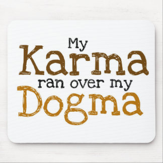 My Karma ran over my Dogma Mouse Pad