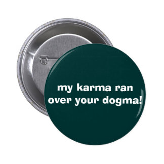 my karma ran over your dogma! 6 cm round badge
