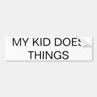 """MY KID DOES THINGS"" All-Purpose Bumper Sticker"