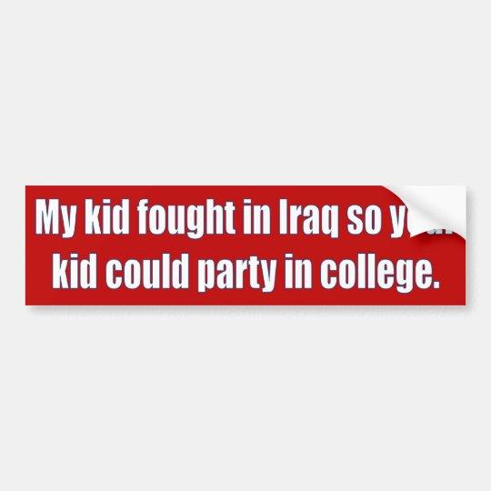 My kid fought in Iraq Bumper Sticker