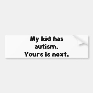 My Kid Has Autism, Yours Is Next Bumper Sticker