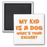My kid is a dog; your excuse square magnet