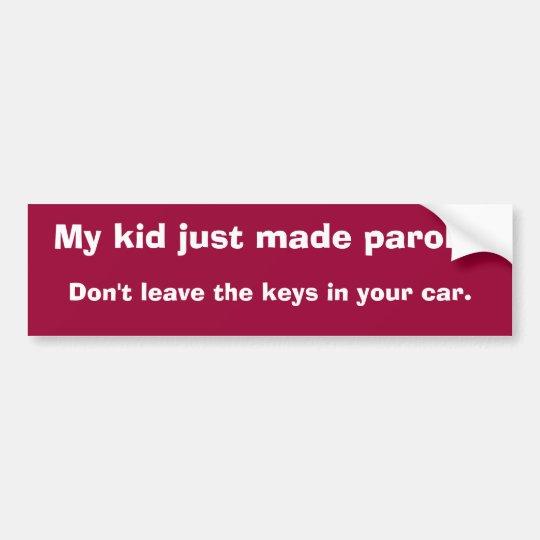 My kid just made parole bumper sticker