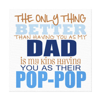 My kids get to call you Pop-Pop Canvas Print