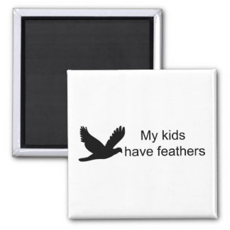 My Kids Have Feathers Magnet