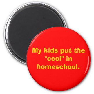 "My kids put the ""cool"" in homeschool. 6 cm round magnet"