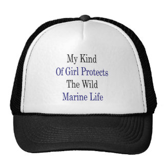 My Kind Of Girl Protects The Wild Marine Life Hat