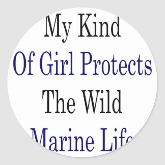 My Kind Of Girl Protects The Wild Marine Life Round Stickers