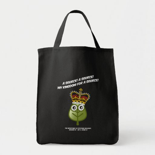 My Kingdom For A Source! Bags