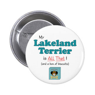 My Lakeland Terrier is All That! Pinback Button