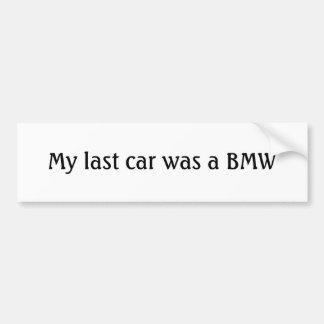 My last car was a BMW Bumper Sticker