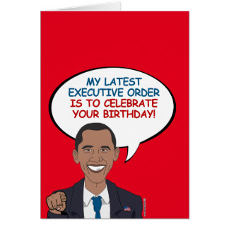 My latest executive order is to celebrate greeting card
