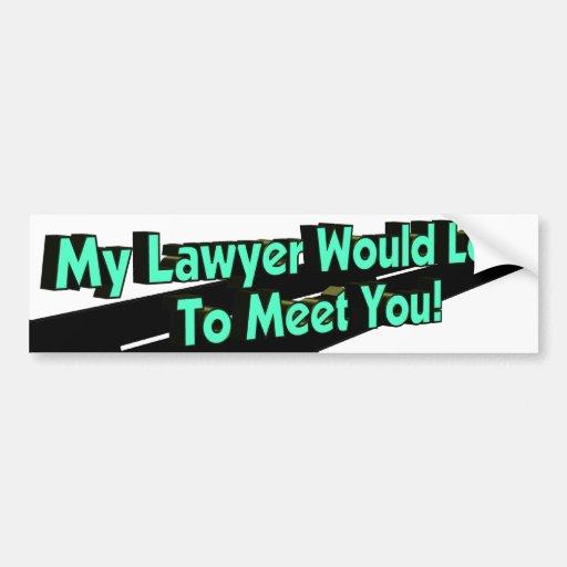 My Lawyer Would Love Bumper Sticker