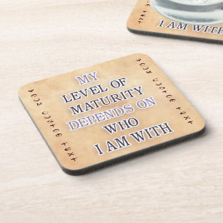 My level of maturity depends on who i m with quote coaster
