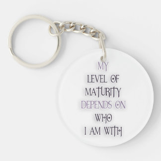 My level of maturity depends on who i'm with quote acrylic keychains