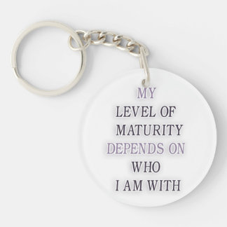 My level of maturity depends on who i'm with quote Double-Sided round acrylic key ring