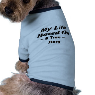 My Life Based On A True Story Doggie Tee
