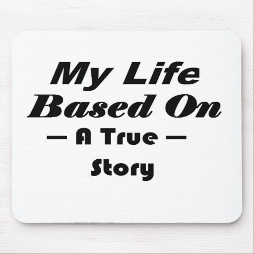 My Life Based On A True Story Mousepads