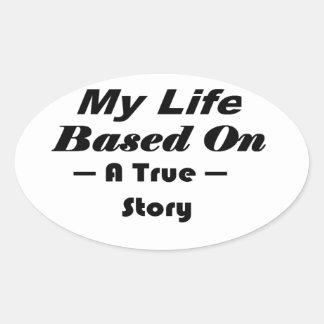 My Life Based On A True Story Oval Sticker