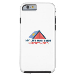 My Life Has Been In-Tents-Ified Tough iPhone 6 Case