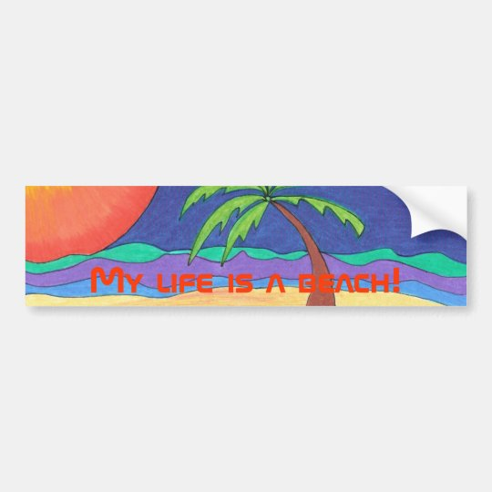 My life is a beach! Bumper sticker